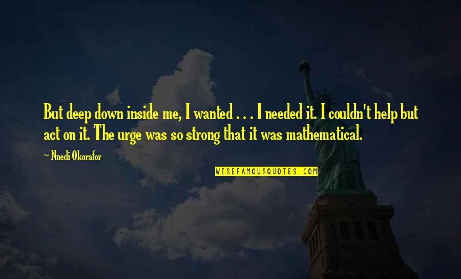 I Act Strong But I'm Not Quotes By Nnedi Okorafor: But deep down inside me, I wanted .