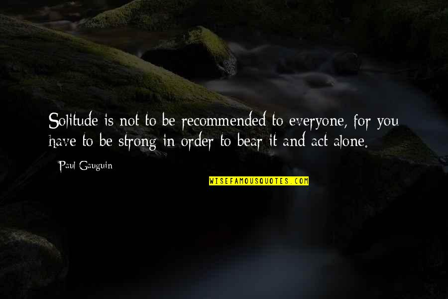 I Act Strong But I'm Not Quotes By Paul Gauguin: Solitude is not to be recommended to everyone,
