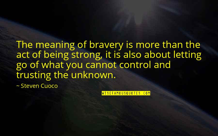 I Act Strong But I'm Not Quotes By Steven Cuoco: The meaning of bravery is more than the
