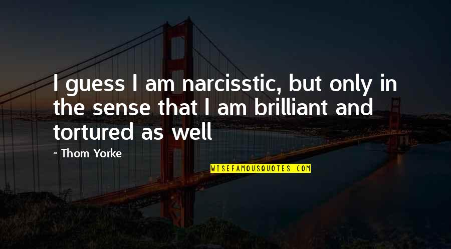 I Act Strong But I'm Not Quotes By Thom Yorke: I guess I am narcisstic, but only in