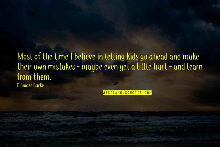 I Also Get Hurt Quotes By Brooke Burke: Most of the time I believe in letting
