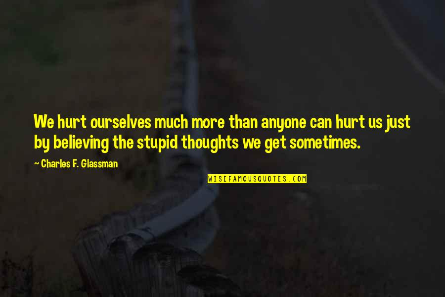 I Also Get Hurt Quotes By Charles F. Glassman: We hurt ourselves much more than anyone can