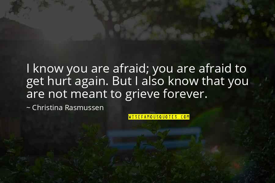 I Also Get Hurt Quotes By Christina Rasmussen: I know you are afraid; you are afraid