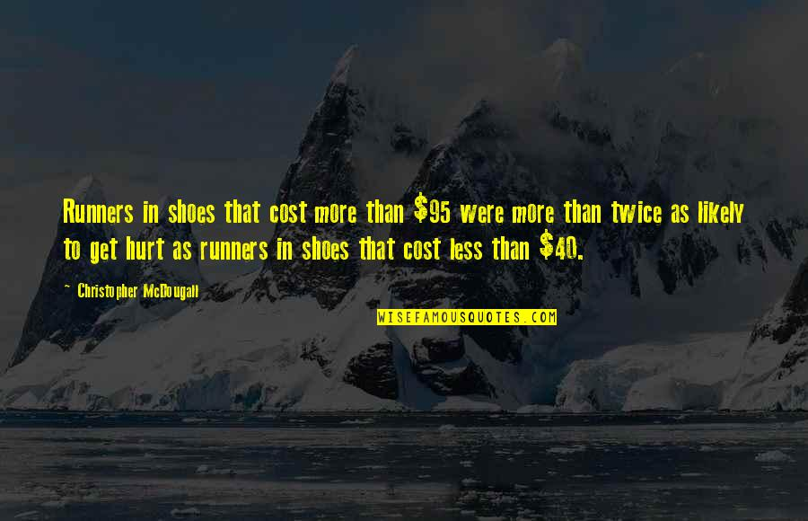 I Also Get Hurt Quotes By Christopher McDougall: Runners in shoes that cost more than $95