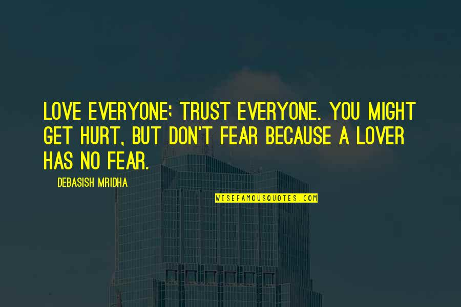 I Also Get Hurt Quotes By Debasish Mridha: Love everyone; trust everyone. You might get hurt,