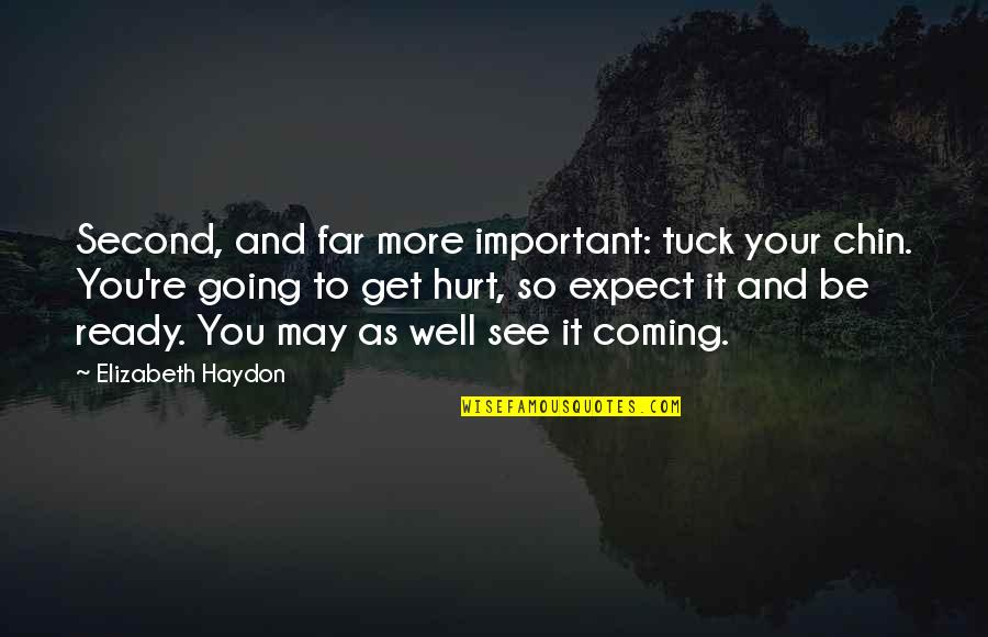 I Also Get Hurt Quotes By Elizabeth Haydon: Second, and far more important: tuck your chin.