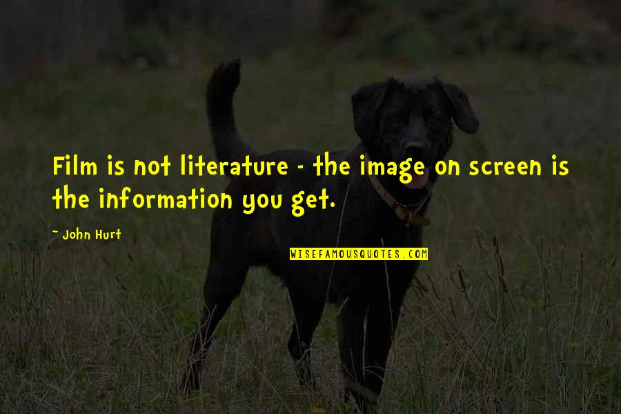 I Also Get Hurt Quotes By John Hurt: Film is not literature - the image on