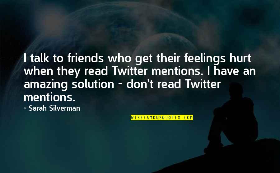 I Also Get Hurt Quotes By Sarah Silverman: I talk to friends who get their feelings