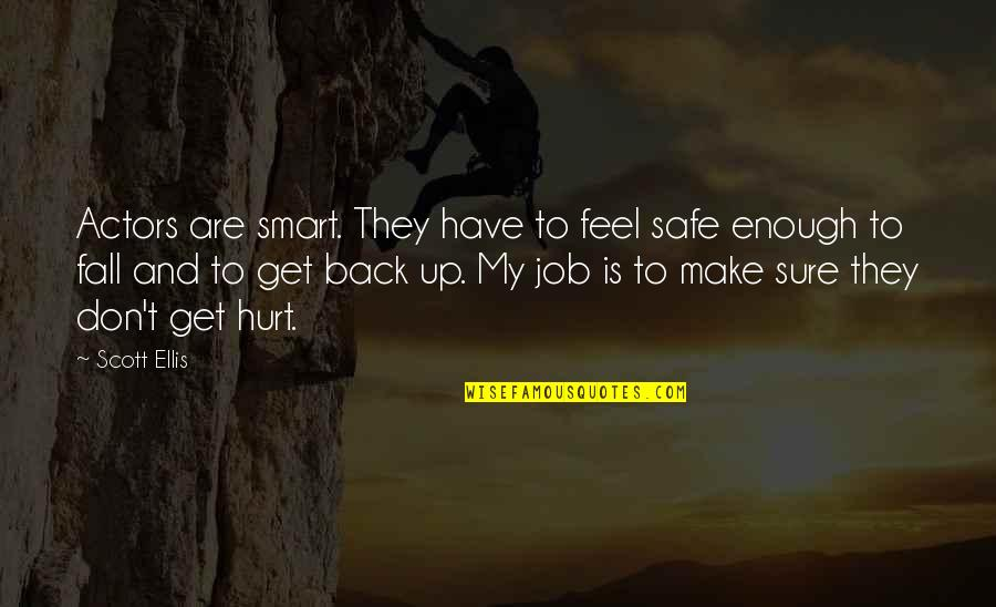 I Also Get Hurt Quotes By Scott Ellis: Actors are smart. They have to feel safe