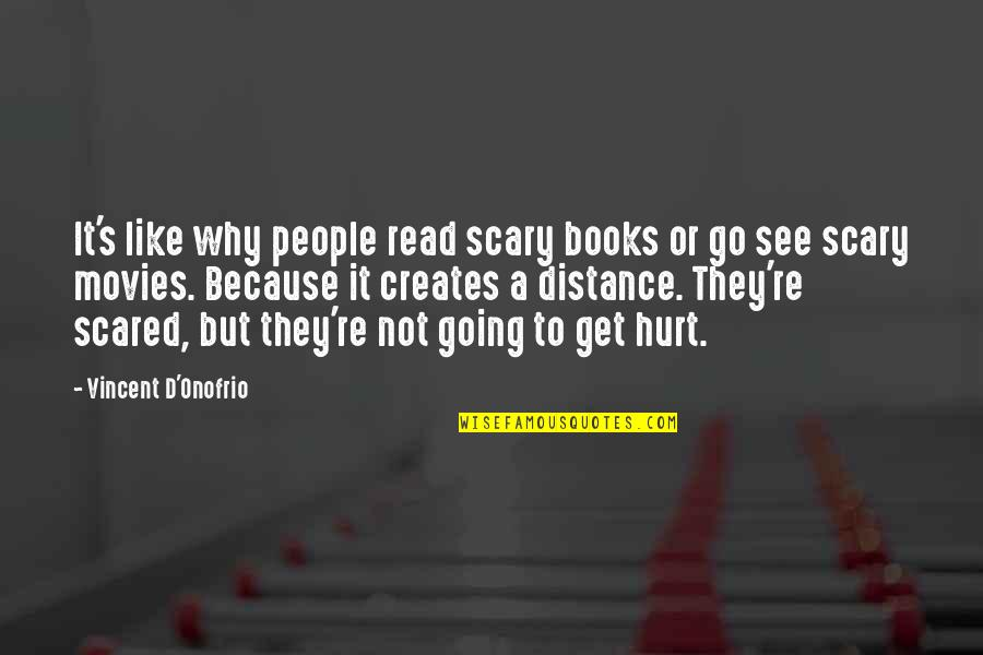 I Also Get Hurt Quotes By Vincent D'Onofrio: It's like why people read scary books or