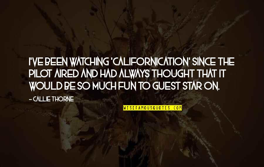 I Always Thought Quotes By Callie Thorne: I've been watching 'Californication' since the pilot aired