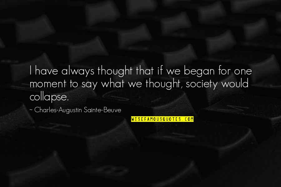 I Always Thought Quotes By Charles-Augustin Sainte-Beuve: I have always thought that if we began