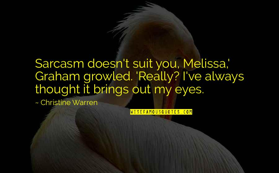 I Always Thought Quotes By Christine Warren: Sarcasm doesn't suit you, Melissa,' Graham growled. 'Really?