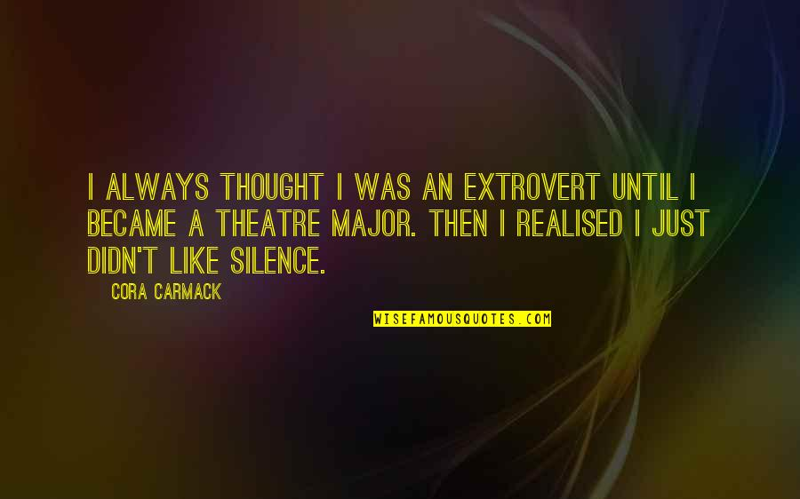 I Always Thought Quotes By Cora Carmack: I always thought I was an extrovert until