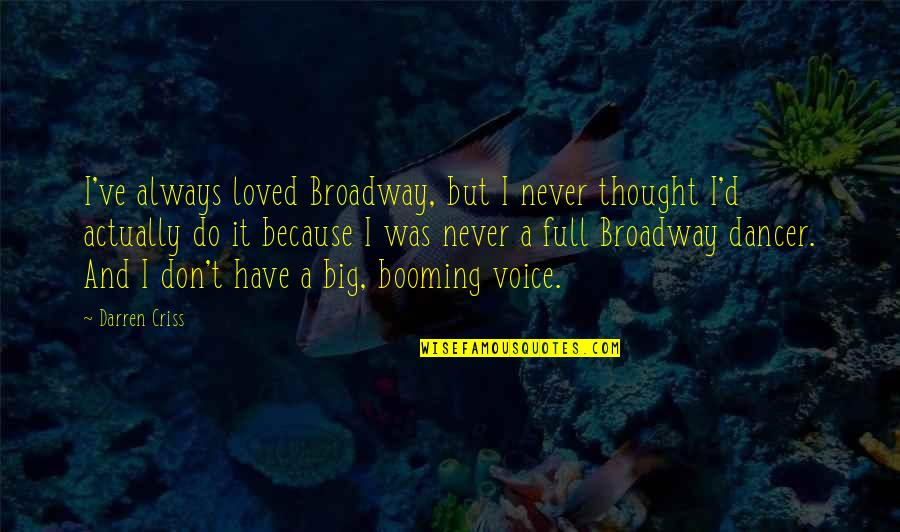 I Always Thought Quotes By Darren Criss: I've always loved Broadway, but I never thought