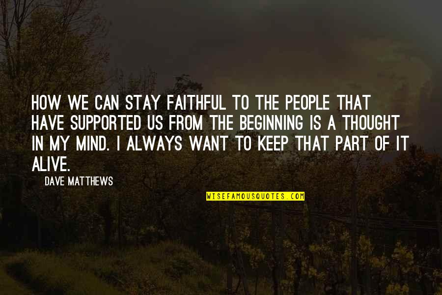 I Always Thought Quotes By Dave Matthews: How we can stay faithful to the people