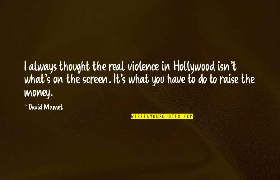 I Always Thought Quotes By David Mamet: I always thought the real violence in Hollywood