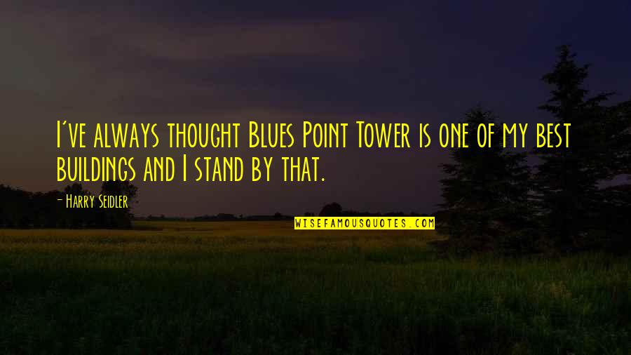I Always Thought Quotes By Harry Seidler: I've always thought Blues Point Tower is one