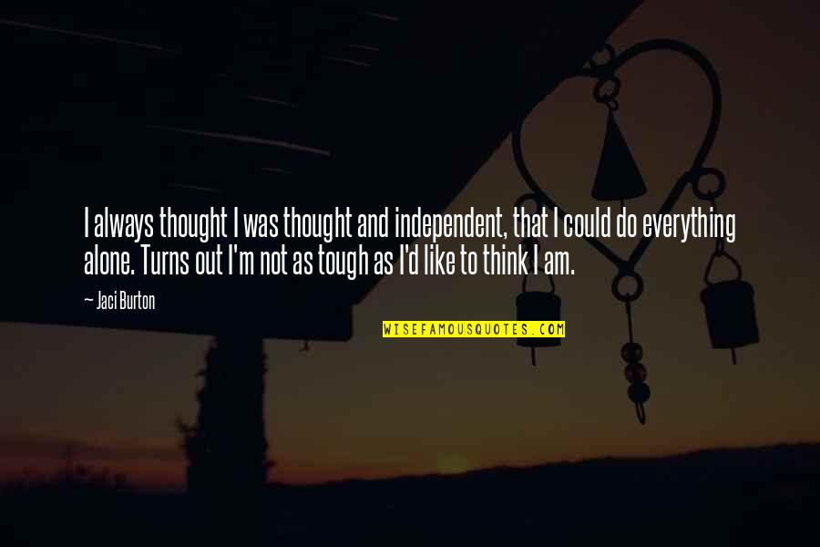 I Always Thought Quotes By Jaci Burton: I always thought I was thought and independent,