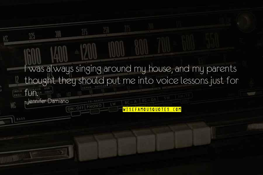 I Always Thought Quotes By Jennifer Damiano: I was always singing around my house, and