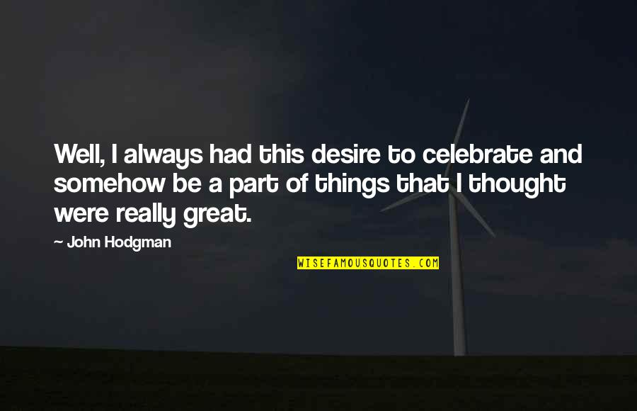 I Always Thought Quotes By John Hodgman: Well, I always had this desire to celebrate