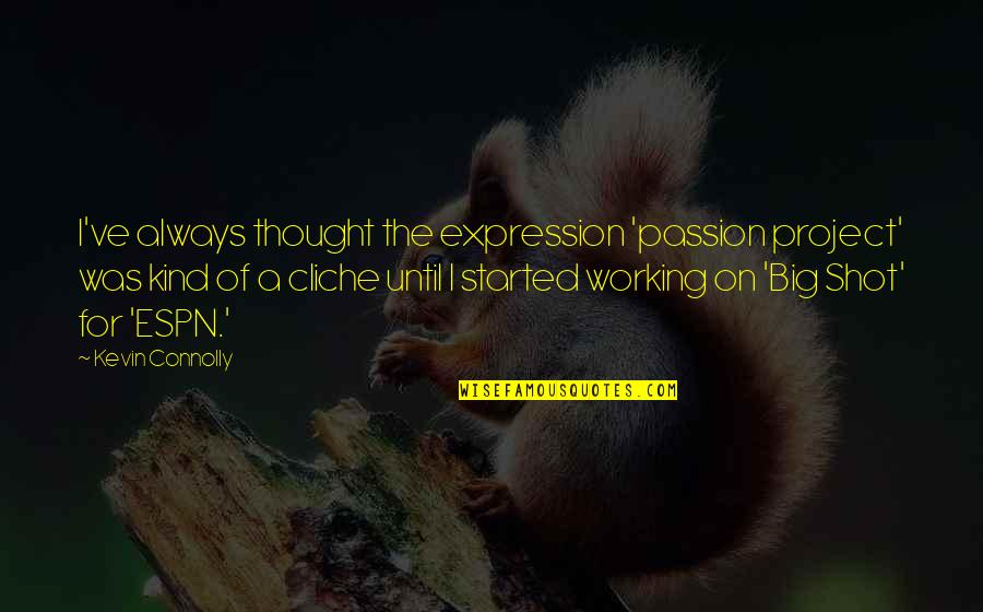 I Always Thought Quotes By Kevin Connolly: I've always thought the expression 'passion project' was