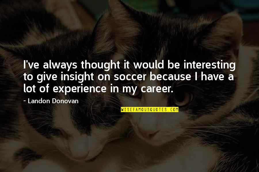 I Always Thought Quotes By Landon Donovan: I've always thought it would be interesting to