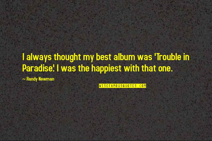I Always Thought Quotes By Randy Newman: I always thought my best album was 'Trouble