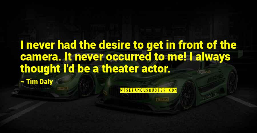 I Always Thought Quotes By Tim Daly: I never had the desire to get in