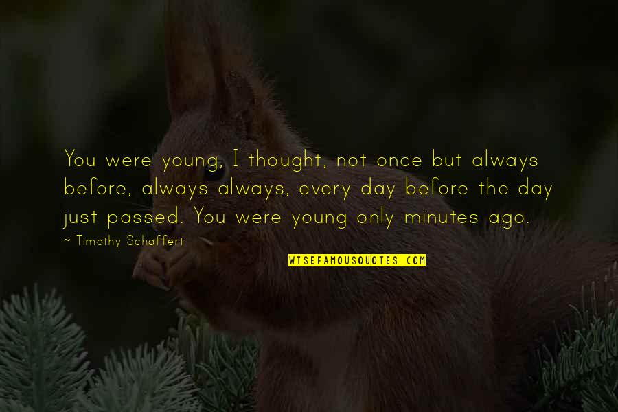 I Always Thought Quotes By Timothy Schaffert: You were young, I thought, not once but