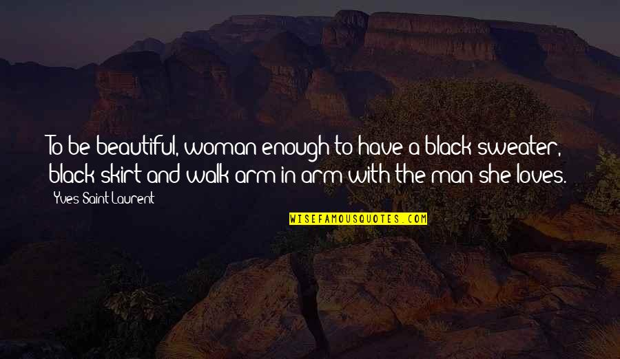 I Am A Beautiful Black Woman Quotes By Yves Saint-Laurent: To be beautiful, woman enough to have a