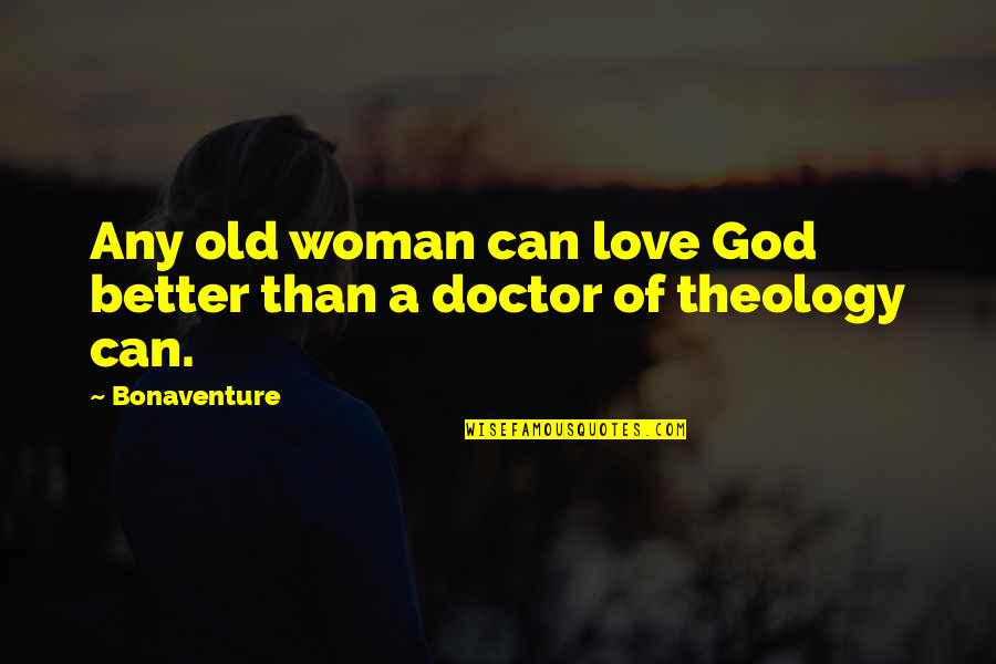 I Am A Better Woman Quotes By Bonaventure: Any old woman can love God better than