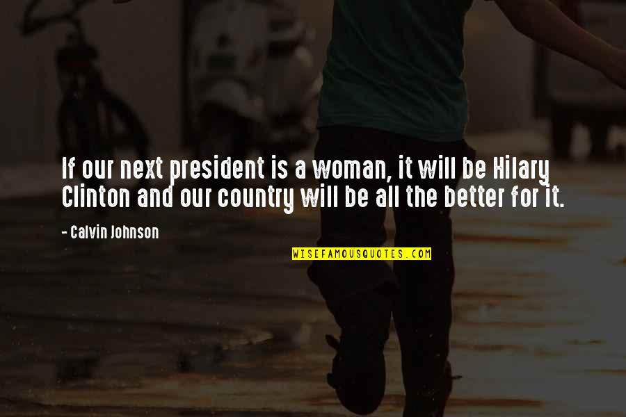 I Am A Better Woman Quotes By Calvin Johnson: If our next president is a woman, it