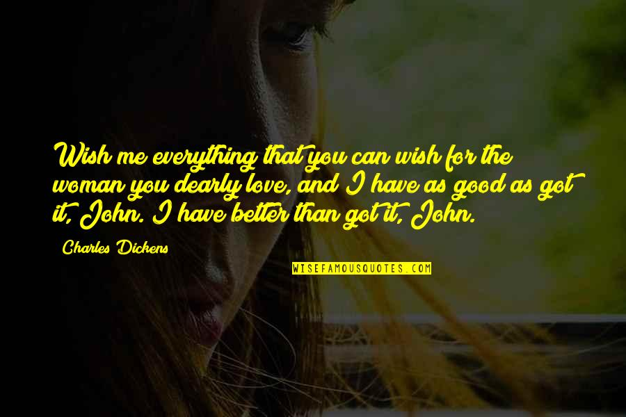 I Am A Better Woman Quotes By Charles Dickens: Wish me everything that you can wish for