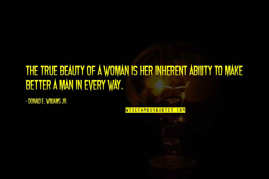 I Am A Better Woman Quotes By Donald E. Williams Jr.: The true beauty of a woman is her