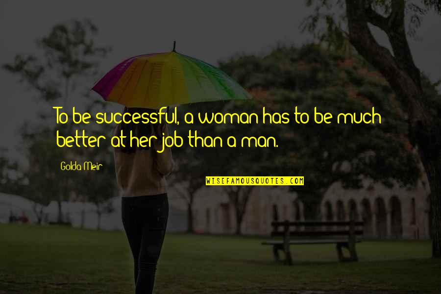 I Am A Better Woman Quotes By Golda Meir: To be successful, a woman has to be