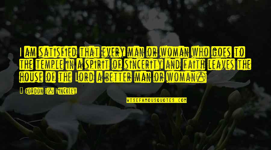 I Am A Better Woman Quotes By Gordon B. Hinckley: I am satisfied that every man or woman