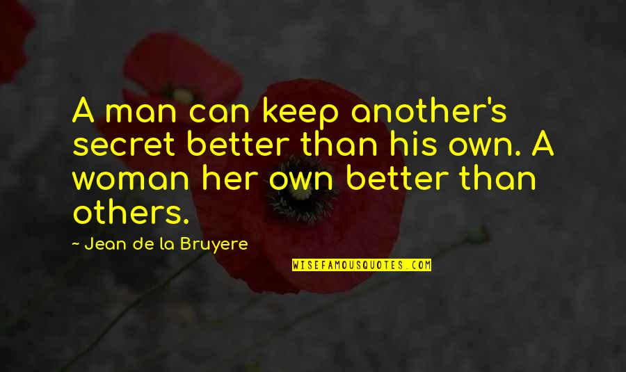I Am A Better Woman Quotes By Jean De La Bruyere: A man can keep another's secret better than