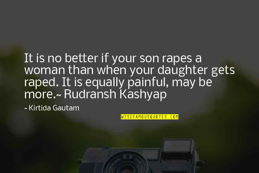 I Am A Better Woman Quotes By Kirtida Gautam: It is no better if your son rapes