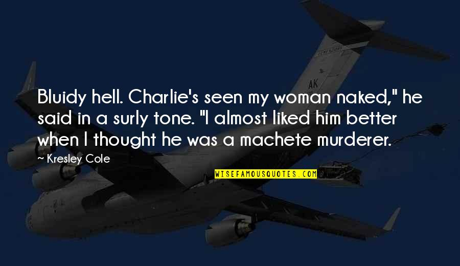 "I Am A Better Woman Quotes By Kresley Cole: Bluidy hell. Charlie's seen my woman naked,"" he"