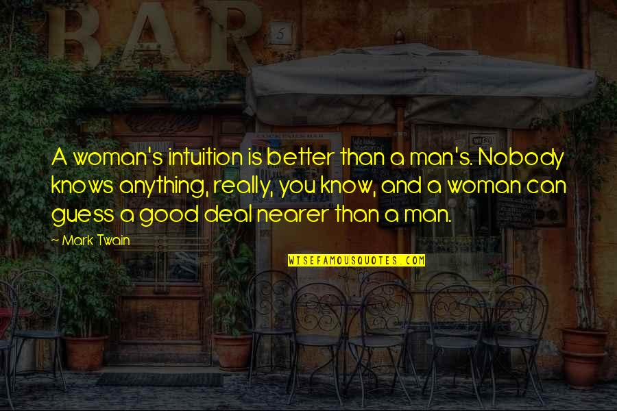 I Am A Better Woman Quotes By Mark Twain: A woman's intuition is better than a man's.