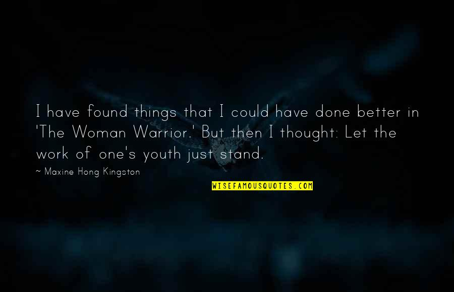 I Am A Better Woman Quotes By Maxine Hong Kingston: I have found things that I could have