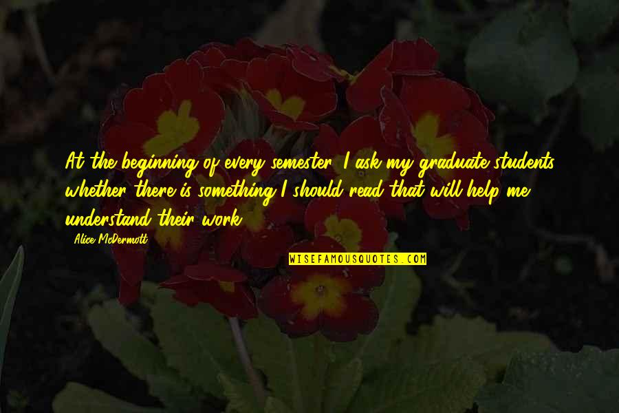 I Am A Graduate Now Quotes By Alice McDermott: At the beginning of every semester, I ask