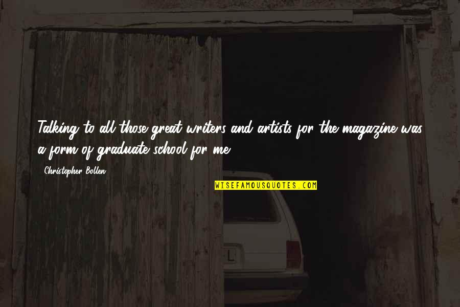 I Am A Graduate Now Quotes By Christopher Bollen: Talking to all those great writers and artists