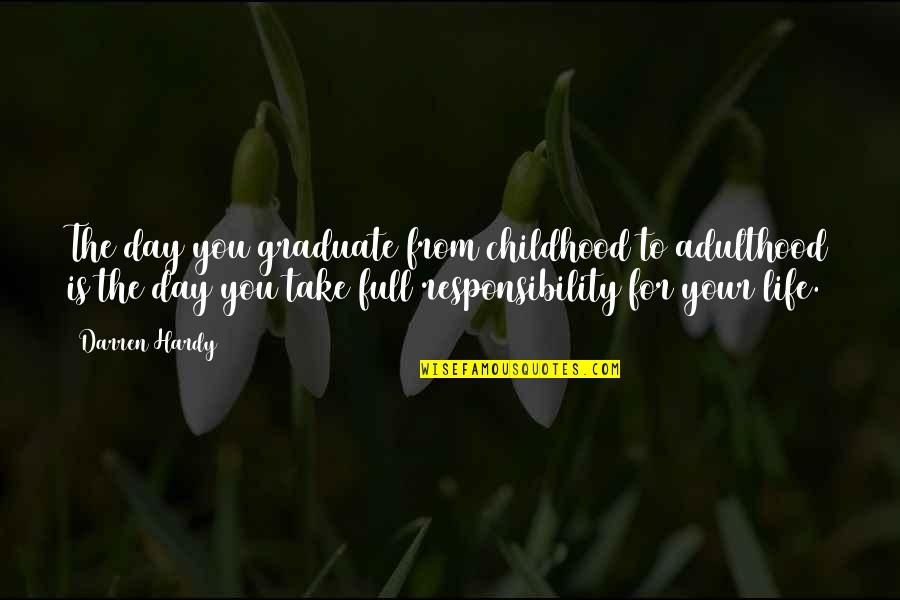 I Am A Graduate Now Quotes By Darren Hardy: The day you graduate from childhood to adulthood