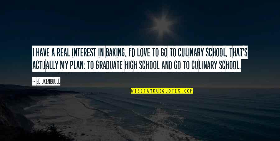 I Am A Graduate Now Quotes By Ed Oxenbould: I have a real interest in baking. I'd