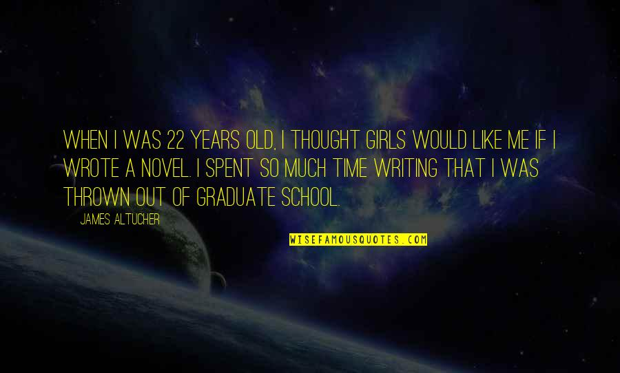 I Am A Graduate Now Quotes By James Altucher: When I was 22 years old, I thought