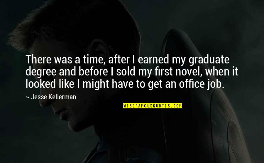 I Am A Graduate Now Quotes By Jesse Kellerman: There was a time, after I earned my