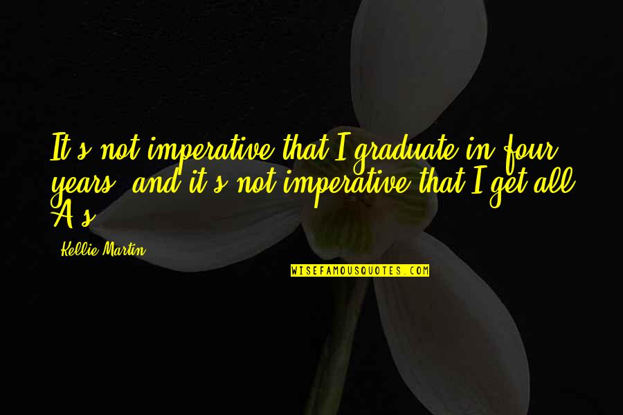 I Am A Graduate Now Quotes By Kellie Martin: It's not imperative that I graduate in four