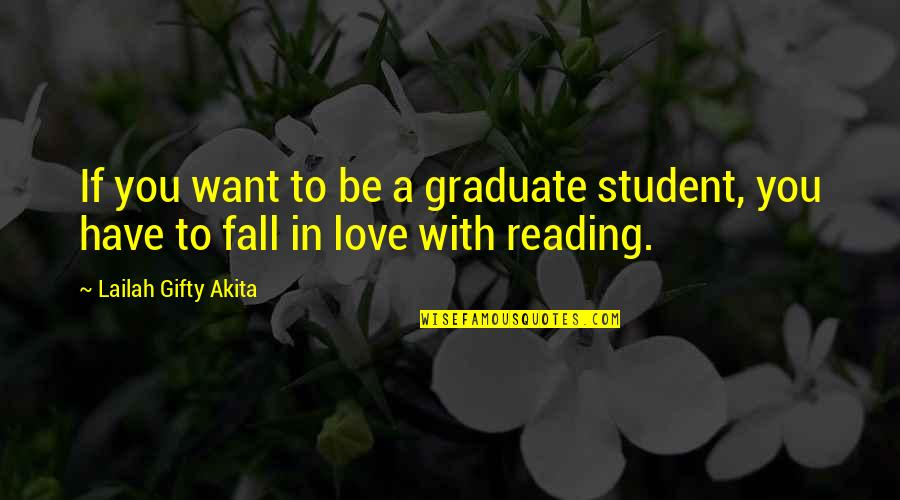 I Am A Graduate Now Quotes By Lailah Gifty Akita: If you want to be a graduate student,